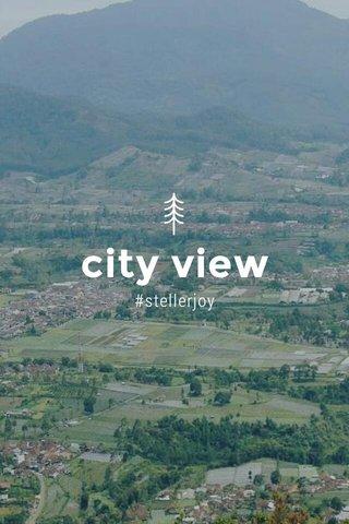 city view #stellerjoy