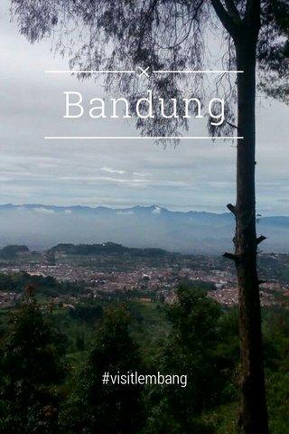 Bandung #visitlembang