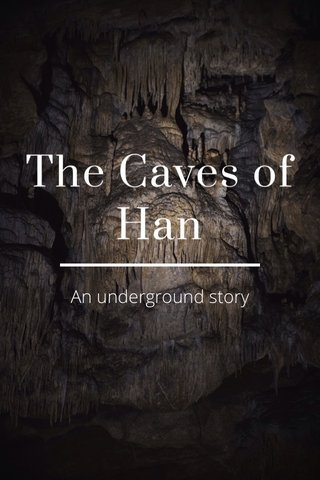 The Caves of Han An underground story