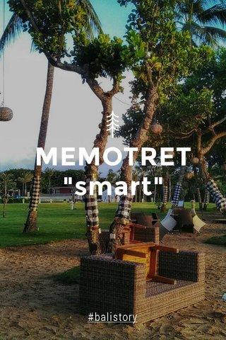 "MEMOTRET ""smart"" #balistory"
