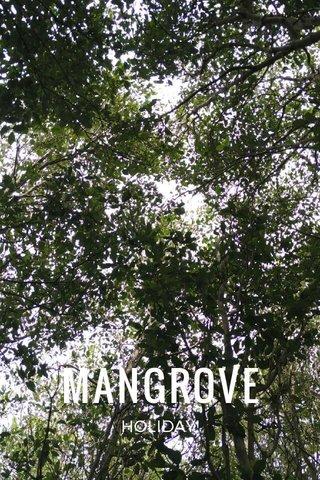 MANGROVE HOLIDAY!