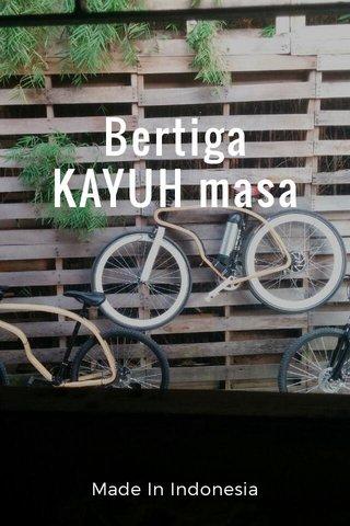 Bertiga KAYUH masa Made In Indonesia