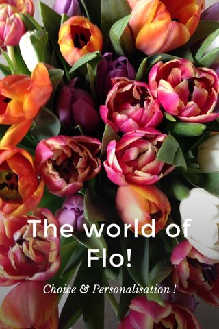 The world of Flo! Choice & Personalisation !