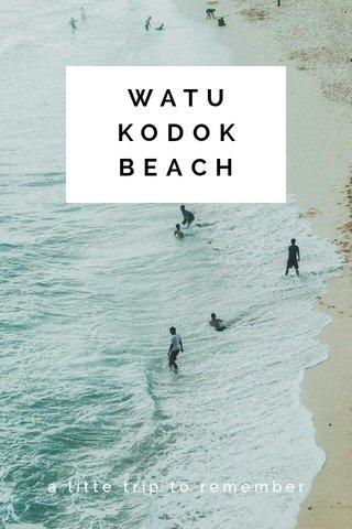 WATU KODOK BEACH a litte trip to remember