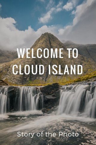 WELCOME TO CLOUD ISLAND Story of the Photo