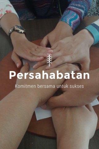 Persahabatan Komitmen bersama untuk sukses