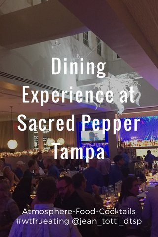 Dining Experience at Sacred Pepper Tampa Atmosphere-Food-Cocktails #wtfrueating @jean_totti_dtsp