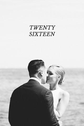 TWENTY SIXTEEN