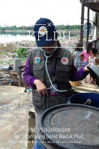 KPLDH PKC PENJARINGAN loc : Kampung Deret Waduk Pluit, Kapuk Muara, dan Penjaringan