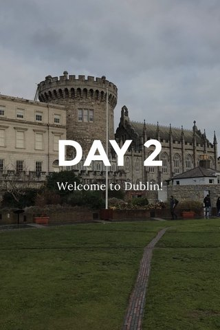 DAY 2 Welcome to Dublin!