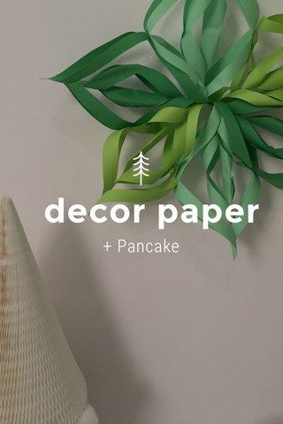 decor paper + Pancake