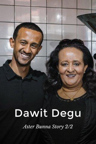 Dawit Degu Aster Bunna Story 2/2