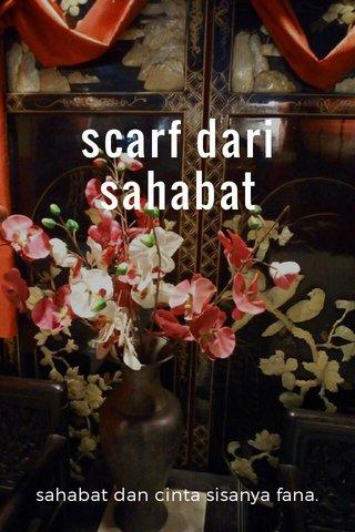 scarf dari sahabat sahabat dan cinta sisanya fana.