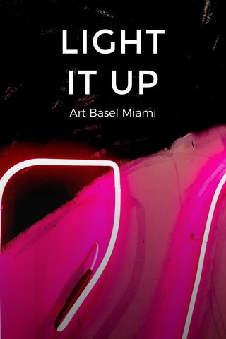 LIGHT IT UP Art Basel Miami