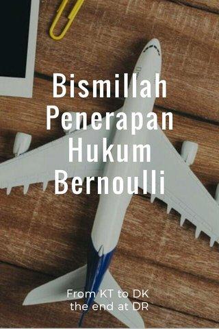 Bismillah Penerapan Hukum Bernoulli From KT to DK the end at DR