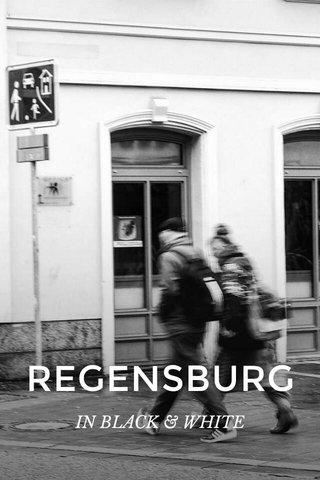 REGENSBURG IN BLACK & WHITE