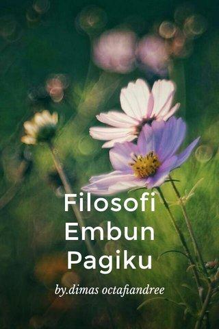 Filosofi Embun Pagiku by.dimas octafiandree