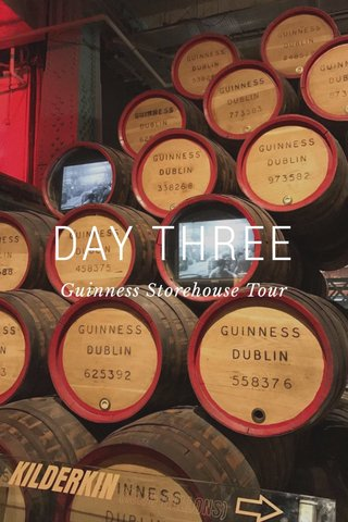 DAY THREE Guinness Storehouse Tour
