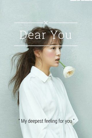 """Dear You """" My deepest feeling for you """""""