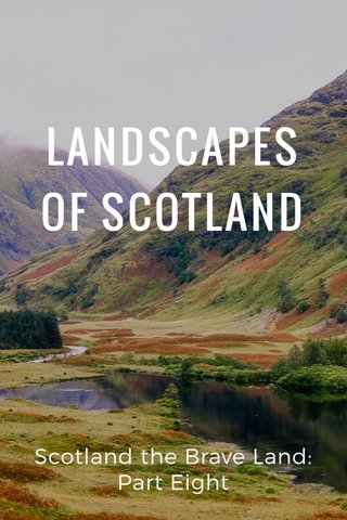 LANDSCAPES OF SCOTLAND Scotland the Brave Land: Part Eight