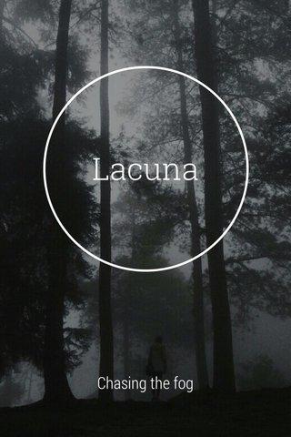 Lacuna Chasing the fog