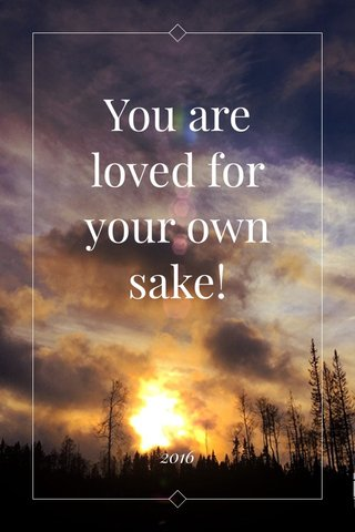 You are loved for your own sake! 2016