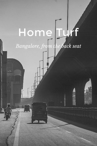 Home Turf Bangalore, from the back seat
