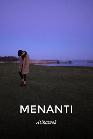 MENANTI Atikawok
