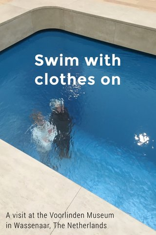 Swim with clothes on A visit at the Voorlinden Museum in Wassenaar, The Netherlands