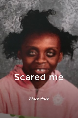 Scared me Black chick