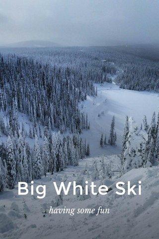 Big White Ski having some fun