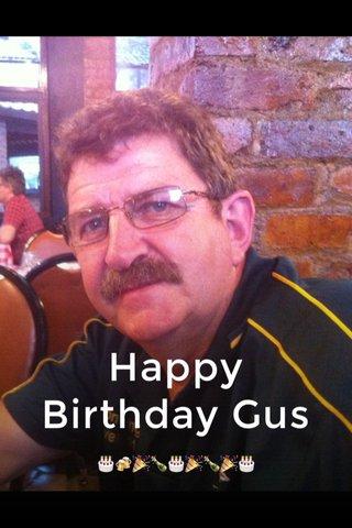 Happy Birthday Gus 🎂🍻🎉🍾🎂🎉🍾🎉🎂