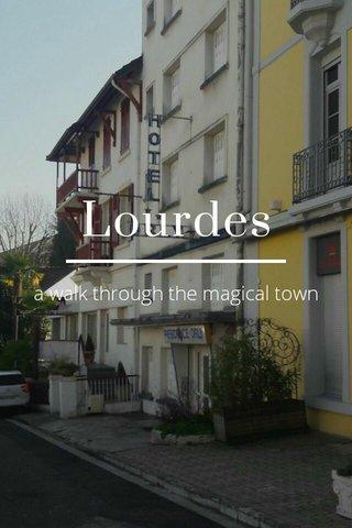 Lourdes a walk through the magical town