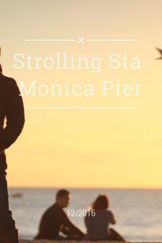 Strolling Sta. Monica Pier 12/2016