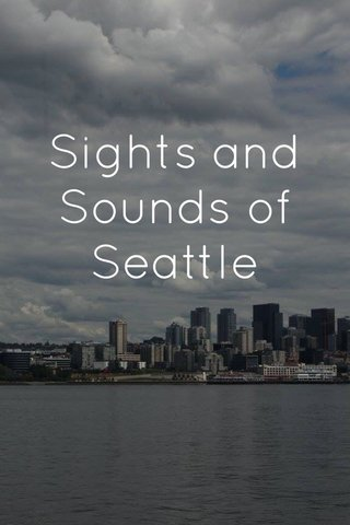 Sights and Sounds of Seattle