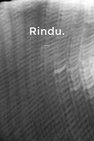 Rindu. .....
