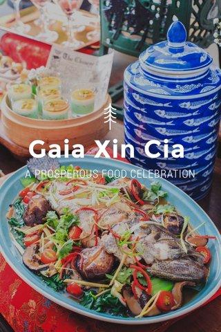 Gaia Xin Cia A PROSPEROUS FOOD CELEBRATION