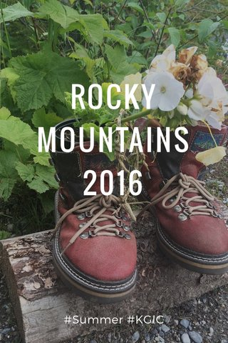 ROCKY MOUNTAINS 2016 #Summer #KGIC