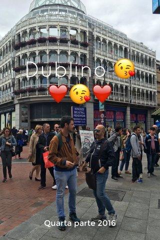 Dublino 😘❤️️😘❤️️ Quarta parte 2016