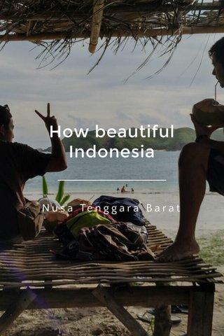 How beautiful Indonesia Nusa Tenggara Barat