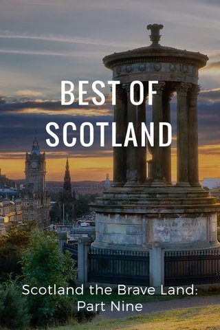 BEST OF SCOTLAND Scotland the Brave Land: Part Nine
