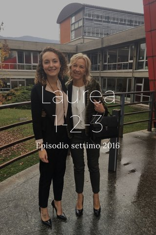 Laurea 1-2-3 Episodio settimo 2016