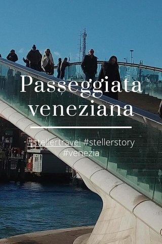 Passeggiata veneziana #stellertravel #stellerstory #venezia