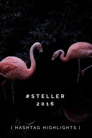#STELLER2016 | HASHTAG HIGHLIGHTS |