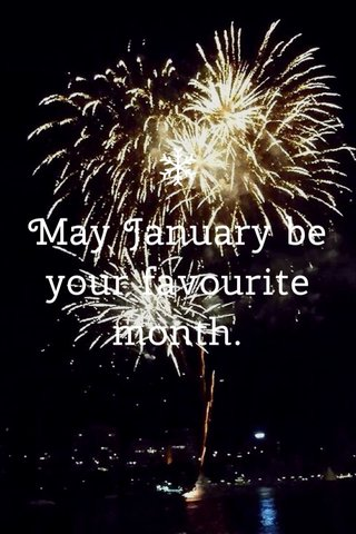 May January be your favourite month.