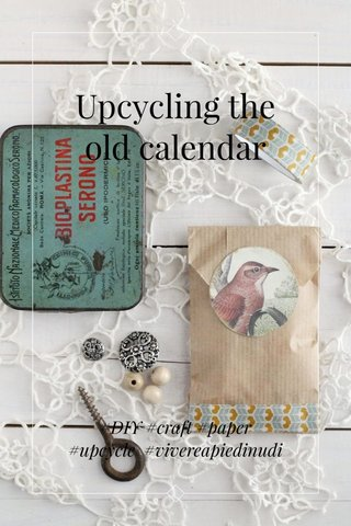 Upcycling the old calendar #DIY #craft #paper #upcycle #vivereapiedinudi