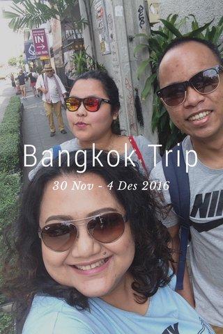 Bangkok Trip 30 Nov - 4 Des 2016