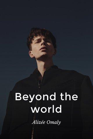 Beyond the world Alizée Omaly