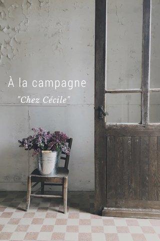 """À la campagne """"Chez Cécile"""""""