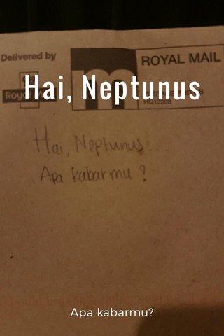 Hai, Neptunus Apa kabarmu?